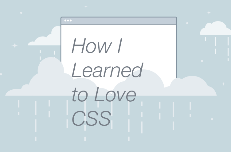 how_i_learned_to_love_css